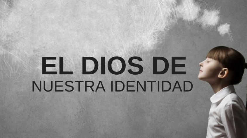 El Dios de Nuestra Identidad